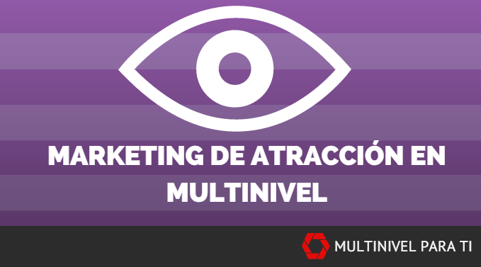 Marketing de atracción en multinivel.