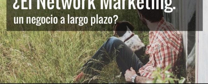 El network marketing un negocio a largo plazo
