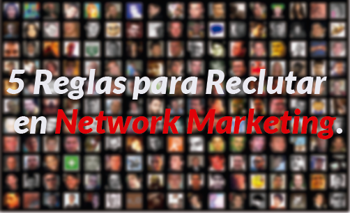 Como-reclutar-en-network-marketing-con-estas-5-reglas.