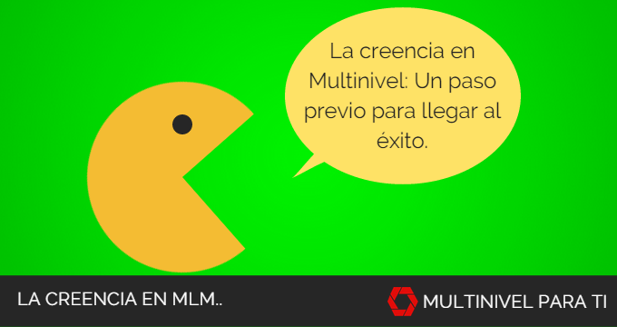 La creencia en marketing multinivel, es un paso previo para el éxito.