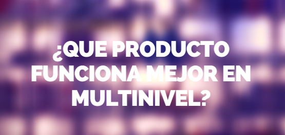 Que productos funcionan mejor para ti en network marketing