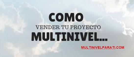 Como vender tu proyecto multinivel de forma masiva