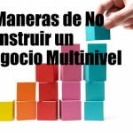 4 Maneras de no construir un Negocio multinivel.