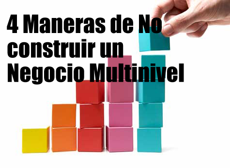 4 Maneras de No construir un Negocio Multinivel