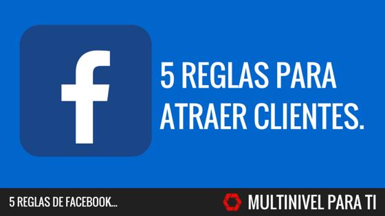 5 Reglas para atraer clientes desde Facebook.