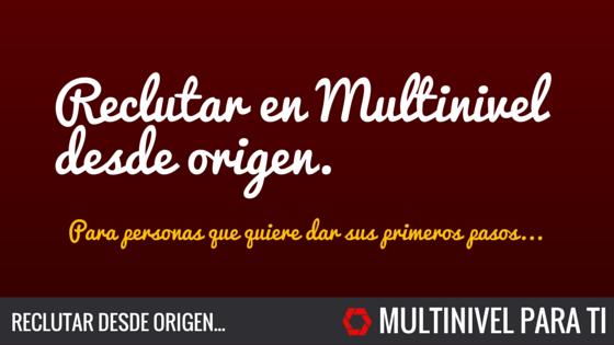 Reclutar en multinivel desde origen.