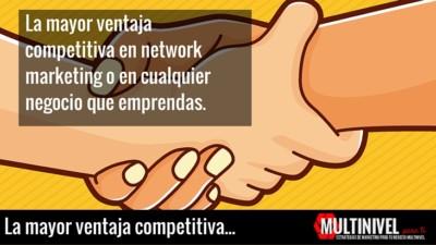 La mayor ventaja competitiva en network marketing