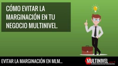 Cómo evitar la marginación en tu negocio multinivel.